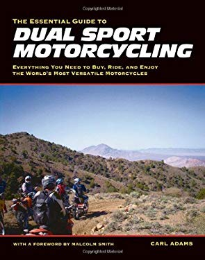 The Essential Guide to Dual Sport Motorcycling: Everything You Need to Buy, Ride, and Enjoy the World's Most Versatile Motorcycles 9781884313714