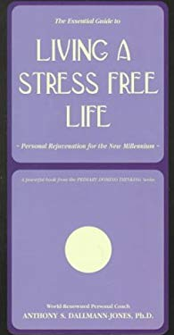The Essential Guide to Living a Stress Free Life: Personal Rejuvenation for the New Millennium 9781881952282