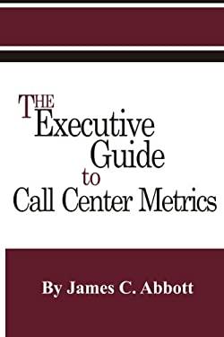 The Executive Guide to Call Center Metrics 9781887355087
