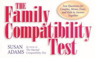 The Family Compatibility Test: Fun Questions for Couples, Moms, Dads, and Kids to Answer Together 9781886039278