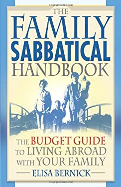 The Family Sabbatical Handbook: The Budget Guide to Living Abroad with Your Family 9781887140690
