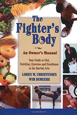 The Fighter's Body: An Owner's Manual: Your Guide to Diet, Nutrition, Exercise and Excellence in the Martial Arts 9781880336816