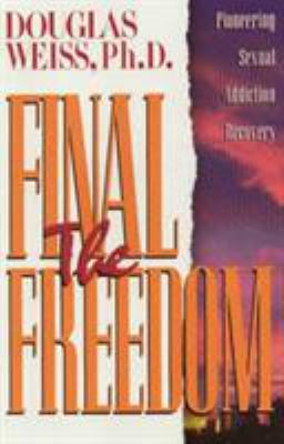 Final Freedom: Pioneering Sexual Addiction Recovery 9781881292371