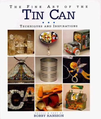 The Fine Art of the Tin Can: Techniques and Inspirations 9781887374026
