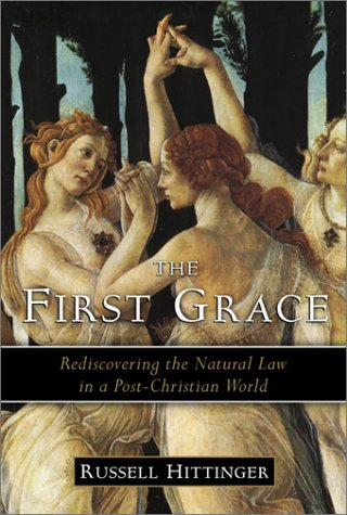 The First Grace: Rediscovering the Natural Law in a Post-Christian World 9781882926824
