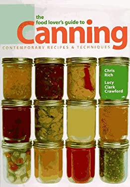 The Food Lover's Guide to Canning: Contemporary Recipes & Techniques 9781887374460