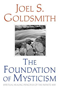 The Foundation of Mysticism: Spiritual Healing Principles of the Infinite Way 9781889051222
