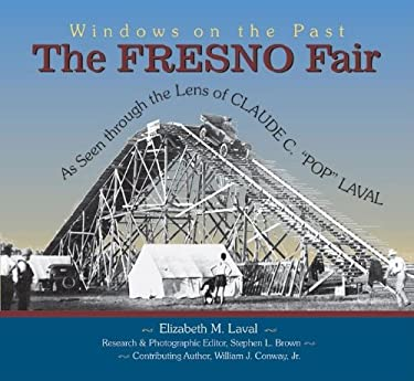 The Fresno Fair: As Seen Through the Lens of Claude C. Pop Laval 9781884995484