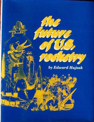 The Future of U.S. Rocketry 9781886133013
