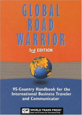 The Global Road Warrior: 95-Country Handbook for the International Business Traveler and Communicator 9781885073860