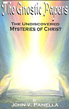 The Gnostic Papers: The Undiscovered Mystery of Christ 9781886940819