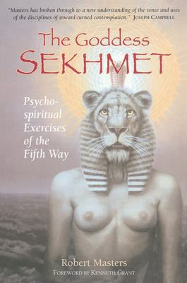 The Goddess Sekhmet: Psycho-Spiritual Exercises of the Fifth Way 9781883991456
