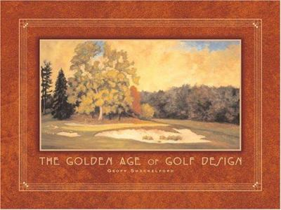 The Golden Age of Golf Design 9781886947313