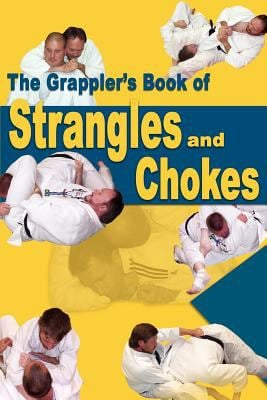 The Grappler's Book of Strangles and Chokes 9781880336946