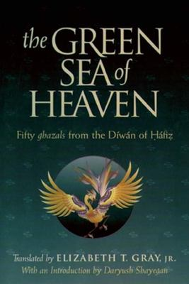 The Green Sea of Heaven: Fifty Ghazals from the Diwan of Hafiz 9781883991067