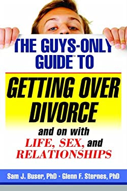 The Guys-Only Guide to Getting Over Divorce: And on with Life, Sex, and Relationships 9781886298323