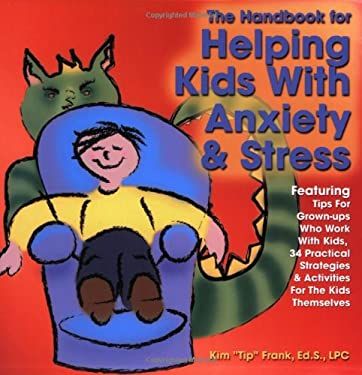 The Handbook for Helping Kids with Anxiety and Stress: Featuring Tips for Grown-Ups Who Work with Kids, 34 Practical Strategies & Activities Fro the K 9781889636573