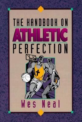 The Handbook on Athletic Perfection 9781887002073