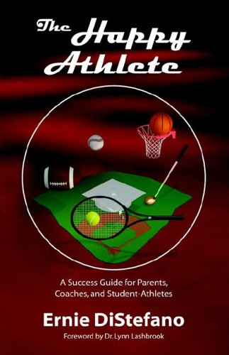 The Happy Athlete: A Success Guide for Parents, Coaches, and Student-Athletes 9781880292785