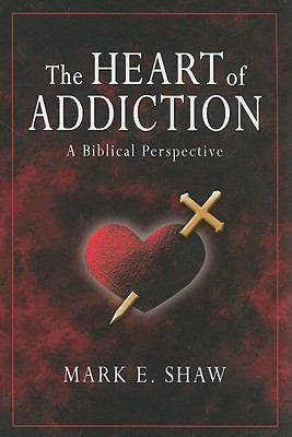 The Heart of Addiction: A Biblical Perspective 9781885904683