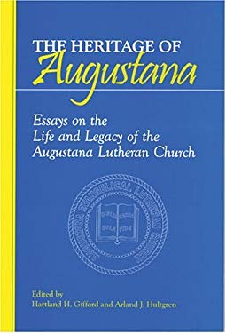 The Heritage of Augustana: Essays on the Life and Legacy of the Augustana Lutheran Church 9781886513730