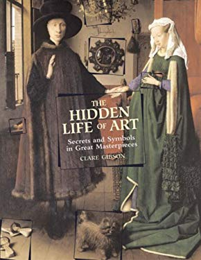 The Hidden Life of Art: Secrets and Symbols in Great Masterpieces 9781887354509