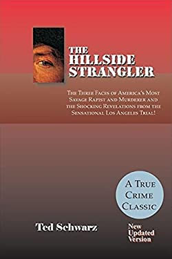 The Hillside Strangler: The Three Faces of America's Most Savage Rapist and Murderer and the Shocking Revelations from the Sensational Los Ang 9781884956379