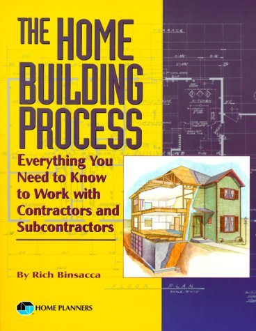 The Home Building Process: Everything You Need to Know to Work with Contractors and Subcontractors 9781881955634