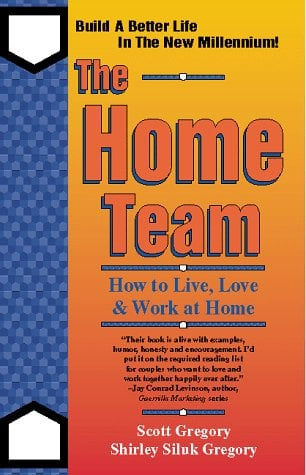 The Home Team: How to Live, Love & Work at Home 9781889438504