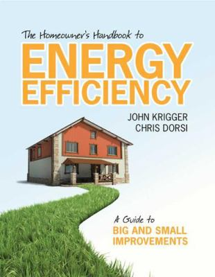 The Homeowner's Handbook to Energy Efficiency: A Guide to Big and Small Improvements 9781880120187