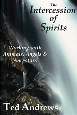 The Intercession of Spirits: Working with Animals, Angels & Ancestors 9781888767551