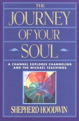The Journey of Your Soul: A Channel Explores Channeling and the Michael Teachings 9781885469076