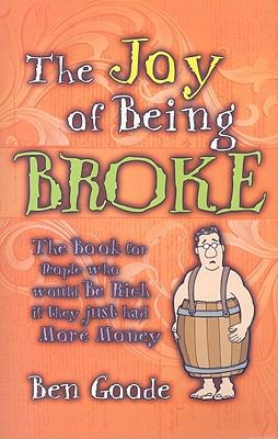 The Joy of Being Broke: The Book for People Who Would Be Rich If They Just Had More Money 9781885027412