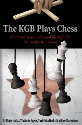 The KGB Plays Chess: The Soviet Secret Police and the Fight for the World Chess Crown 9781888690750