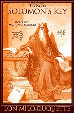 The Key to Solomon's Key: Secrets of Magic and Masonry 9781888729146