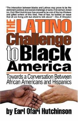 The Latino Challenge to Black America: Towards a Conversation Between African Americans and Hispanics 9781881032229