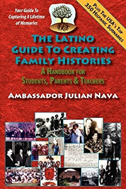 The Latino Guide to Creating Family Histories 9781889379494