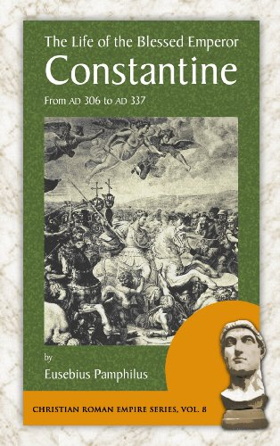 The Life of the Blessed Emperor Constantine: From Ad 306 to Ad 337 9781889758930