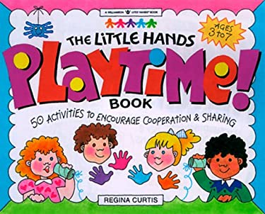 The Little Hands Playtime! Book: 50 Activities to Encourage Cooperation & Sharing 9781885593429
