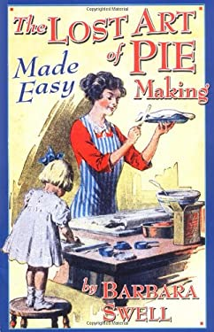 The Lost Art of Pie Making Made Easy: Made Easy 9781883206420