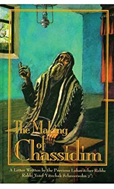 The Making of Chassidim: A Letter Written by the Previous Lubavitcher Rebbe 9781881400196