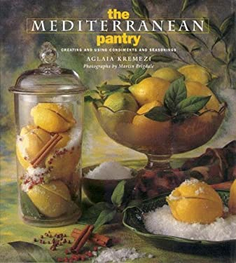 The Mediterranean Pantry: Creating and Using Condiments and Seasonings 9781885183026