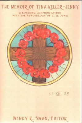 The Memoir of Tina Keller-Jenny: A Lifelong Confrontation with the Psychology of C.G. Jung 9781882670857