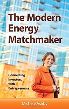The Modern Energy Matchmaker: Connecting Investors with Entrepreneurs 9781886039957