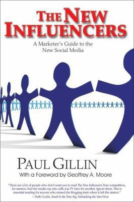 The New Influencers: A Marketer's Guide to the New Social Media 9781884956652