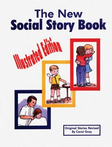 New Social Story Book: Illustrated Edition: Teaching Social Skills to Children and Adults with Autism, Asperger's Syndrome, and Other Autism Spectrum 9781885477668