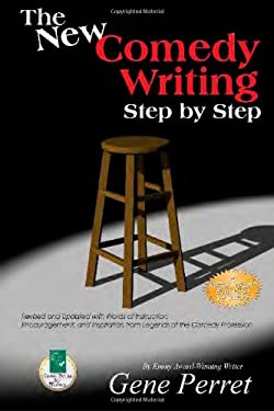 The New Writing Comedy Step by Step: Revised and Updated with Words of Instruction, Encouragement, and Inspiration from Legends of the Comedy Professi 9781884956669