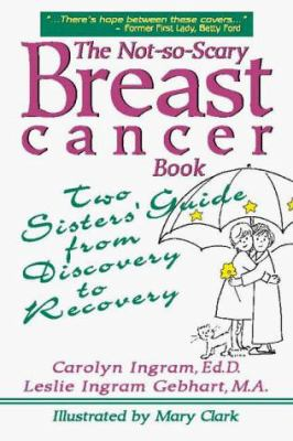 The Not-So-Scary Breast Cancer Book: Two Sisters' Guide from Discovery to Recovery 9781886230293