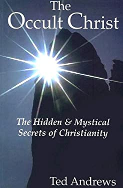 The Occult Christ: The Hidden & Mystical Secrets of Christianity 9781888767506