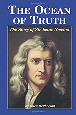The Ocean of Truth: The Story of Sir Isaac Newton 9781882514502
